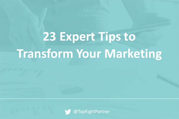 23 Expert Tips to Transform Your Marketing
