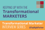 Keeping Up With the Transformational Marketers